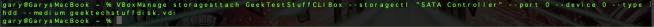 """VBoxManage storageattach GeekTestStuffCLIBox --storagectl """"SATA Controller""""--port 0 --device 0 --type hdd--medium geektechstuffdisk.vdi"""
